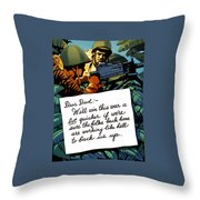 Soldier's Letter Home To Dad -- Ww2 Propaganda Throw Pillow