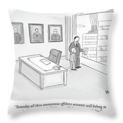 Someday All These Anonymous Offshore Accounts Throw Pillow