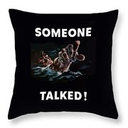 Someone Talked -- Ww2 Propaganda Throw Pillow