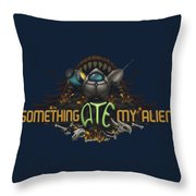 Something Ate My Alien #2 Throw Pillow