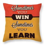 Sometimes You Win Sometimes You Learn Throw Pillow