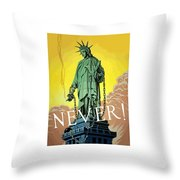 Statue Of Liberty In Chains -- Never Throw Pillow