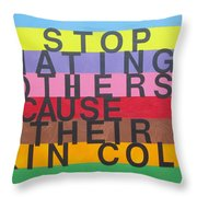 Stop Hating Others Because Of Their Skin Color Throw Pillow