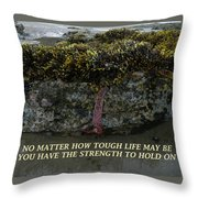 Strength To  Hold On Throw Pillow