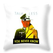 Talk Less You Never Know Throw Pillow