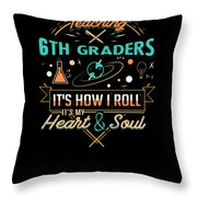 Teaching 6th Graders How I Roll Throw Pillow
