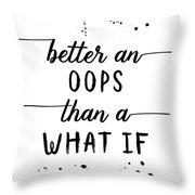 Text Art Better An Oops Than A What If Throw Pillow