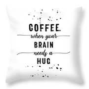 Text Art Coffee - When Your Brain Needs A Hug Throw Pillow
