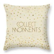 Text Art Collect Moments - Glittering Gold Throw Pillow