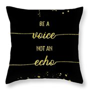 Text Art Gold Be A Voice Not An Echo Throw Pillow