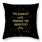 Text Art Gold The Darkest Nights Produce The Brightest Stars Throw Pillow