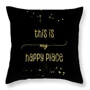 Text Art Gold This Is My Happy Place Throw Pillow
