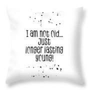 Text Art I Am Not Old, Just Longer Lasting Young Throw Pillow