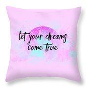 Text Art Let Your Dreams Come True Throw Pillow