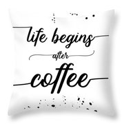 Text Art Life Begins After Coffee Throw Pillow