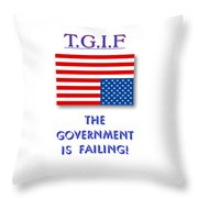 Tgif  Government Is Failing Throw Pillow