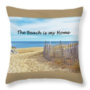 The Beach Is My Home Throw Pillow
