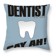 The Dentist Is In Throw Pillow