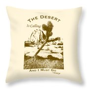 The Desert Is Calling And I Must Go - Brown Throw Pillow