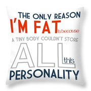 The Only Reason I'm Fat Quote Throw Pillow