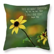 There Is Only One Today Throw Pillow