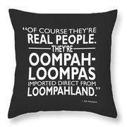 Theyre Oompa Loompas Throw Pillow