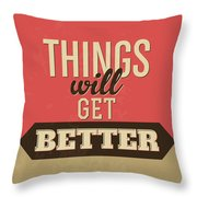 Thing Will Get Better Throw Pillow