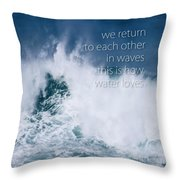 This Is How Water Loves Throw Pillow