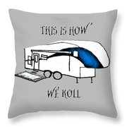 This Is How We Roll     Rv Humor Throw Pillow