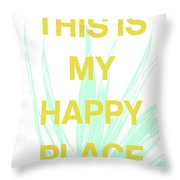 This Is My Happy Place- Art By Linda Woods Throw Pillow