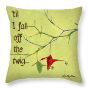 'til I Fall Off The Twig... Throw Pillow