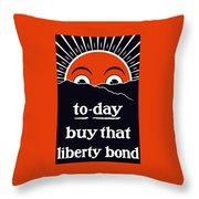 To-day Buy That Liberty Bond Throw Pillow
