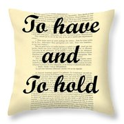 To Have And To Hold Throw Pillow