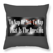 To Nap Or Not To Nap That Is The Question Throw Pillow