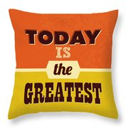 Today Is The Greatest Throw Pillow