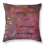 Todays Seeds Paint Tomorrows Rainbows Throw Pillow