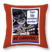 Tojo Like Careless Workers - Ww2 Throw Pillow