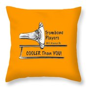 Trombone Players Are Cooler Than You Throw Pillow