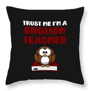 Trust Me Im A English Teacher Throw Pillow
