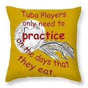 Tubas Practice When They Eat Throw Pillow