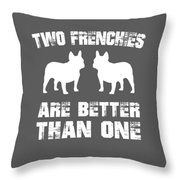 Two Frenchies Are Better Than One Throw Pillow