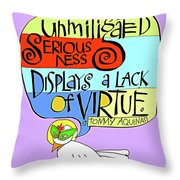 Unmitigated Seriousness - Mmuns Throw Pillow
