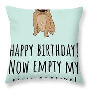 Veterinarian Birthday Card - Veterinary Greeting Card - Empty My Anal Glands - Pug Birthday Card Throw Pillow