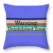 Warning Uninhibited Zone Throw Pillow