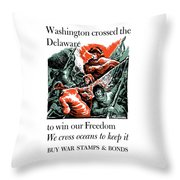 Washington Crossed The Delaware To Win Our Freedom Throw Pillow
