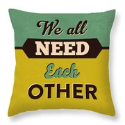 We All Need Each Other Throw Pillow