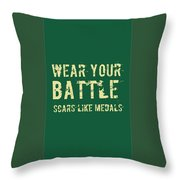 Wear Your Battle Scars - For Men Throw Pillow