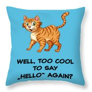 Well, Too Cool To Say Hello Again Funny Cat Gift Throw Pillow
