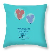 Whatever You Do, Do It Well Throw Pillow