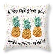When Life Gives You Pineapple Make A Pina Colada Throw Pillow